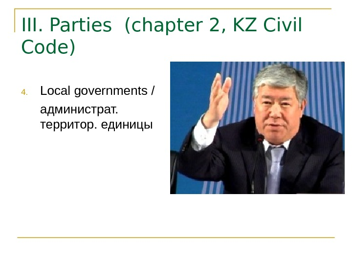 III.  Parties  ( chapter 2, KZ Civil Code) 4. Local governments /