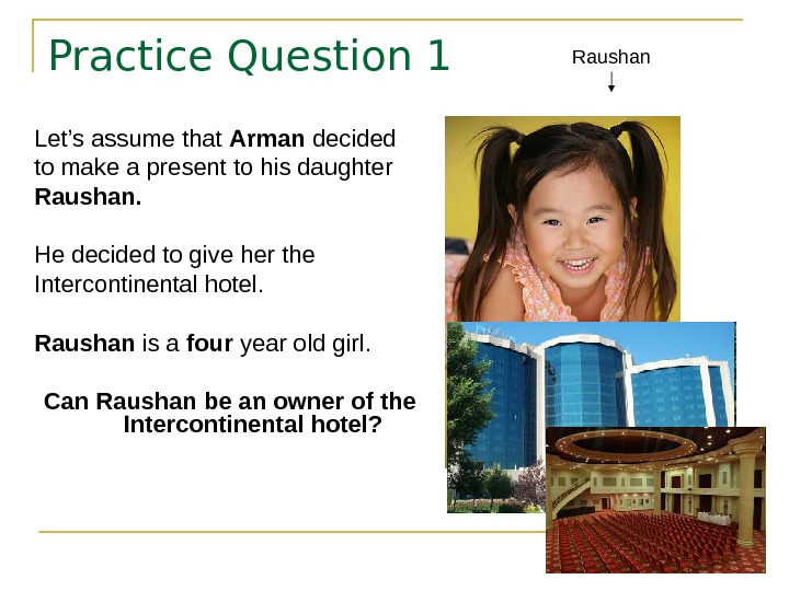 Practice Question 1 Let's assume that Arman decided to make a present to his