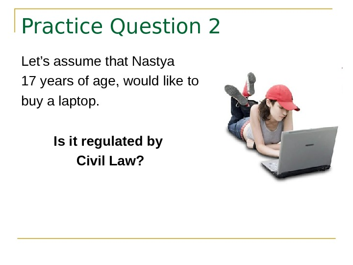Practice Question 2 Let's assume that Nastya  17 years of age, would like