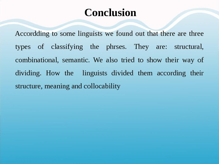 Conclusion Accordding to some linguists we found out that there are three types of classifying the