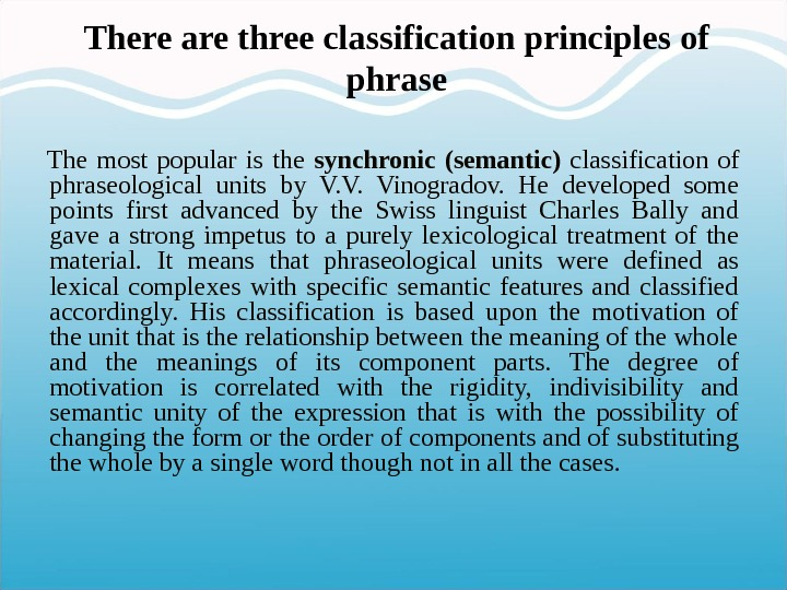 There are three classification principles of phrase The most popular is the  synchronic (semantic) classification