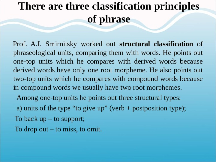 There are three classification principles of phrase Prof.  A. I.  Smirnitsky worked out