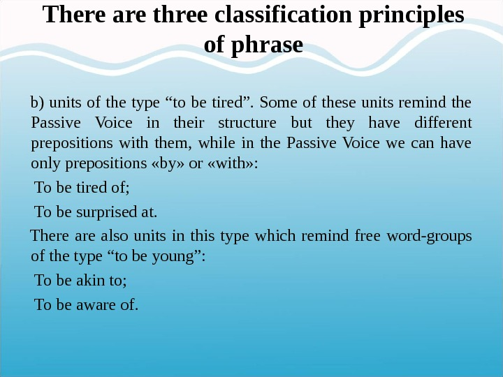 "There are three classification principles of phrase b) units of the type ""to be tired"". Some"