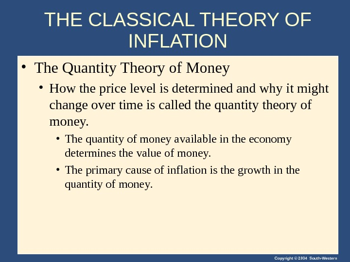 Copyright © 2004 South-Western. THE CLASSICAL THEORY OF INFLATION • The Quantity Theory of Money •
