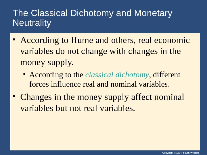 Copyright © 2004 South-Western. The Classical Dichotomy and Monetary Neutrality • According to Hume and others,
