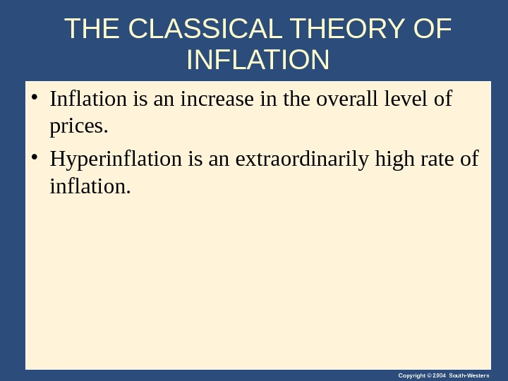 Copyright © 2004 South-Western. THE CLASSICAL THEORY OF INFLATION • Inflation is an increase in the