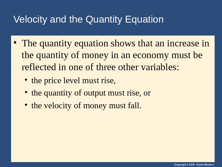 Copyright © 2004 South-Western. Velocity and the Quantity Equation • The quantity equation shows that an