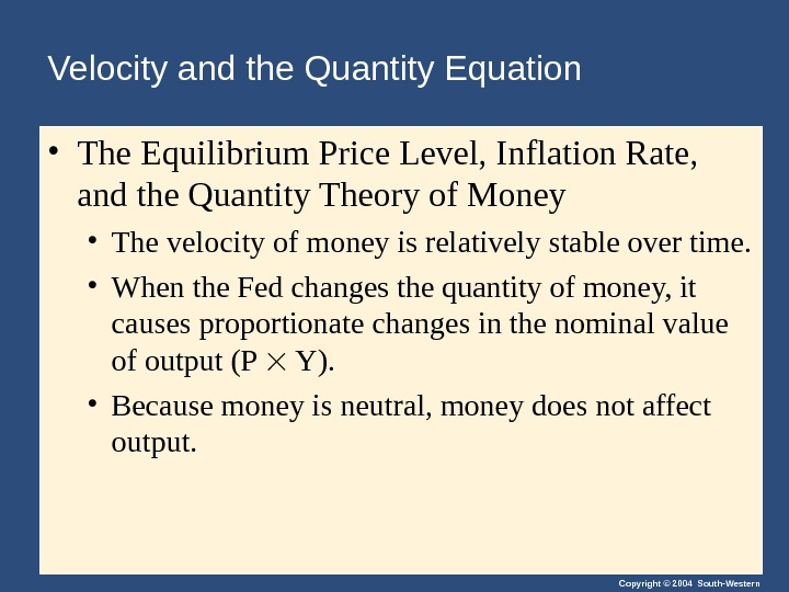 Copyright © 2004 South-Western. Velocity and the Quantity Equation • The Equilibrium Price Level, Inflation Rate,