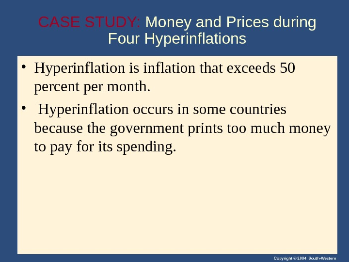 Copyright © 2004 South-Western. CASE STUDY:  Money and Prices during Four Hyperinflations • Hyperinflation is
