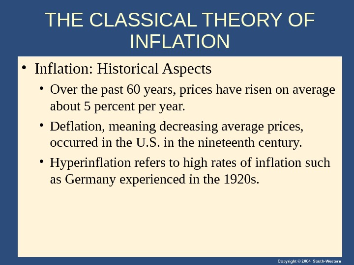 Copyright © 2004 South-Western. THE CLASSICAL THEORY OF INFLATION • Inflation: Historical Aspects • Over the