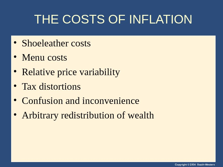Copyright © 2004 South-Western. THE COSTS OF INFLATION • Shoeleather costs • Menu costs • Relative