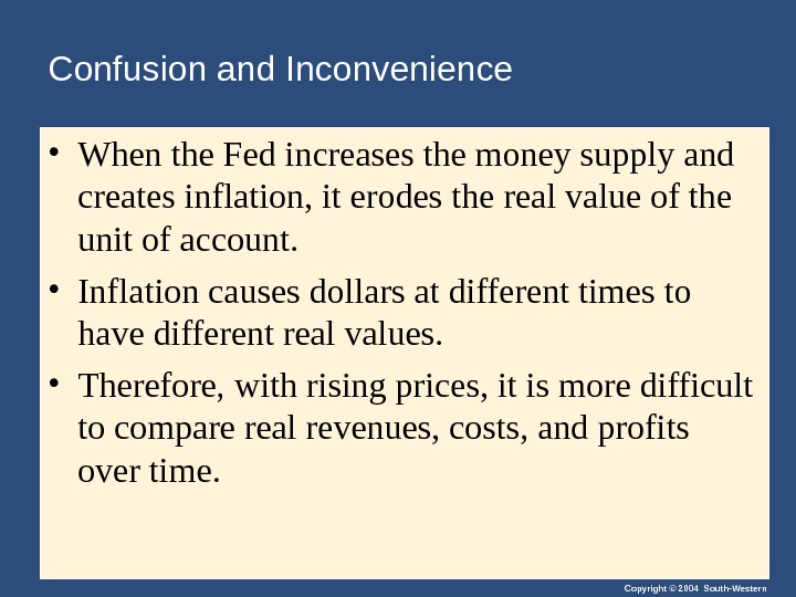 Copyright © 2004 South-Western. Confusion and Inconvenience • When the Fed increases the money supply and