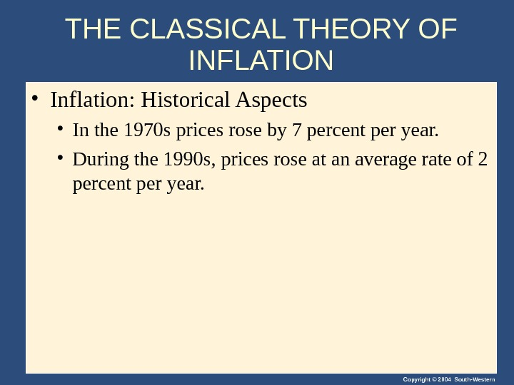 Copyright © 2004 South-Western. THE CLASSICAL THEORY OF INFLATION • Inflation: Historical Aspects • In the