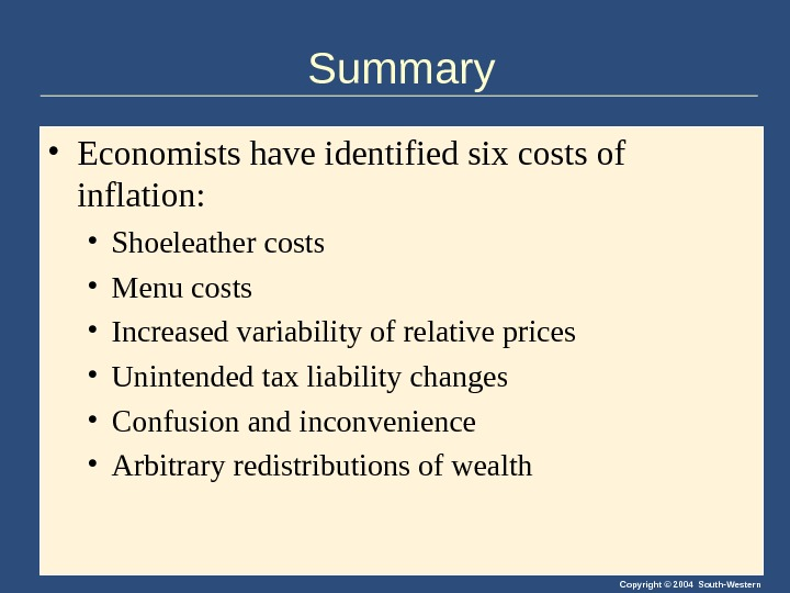 Copyright © 2004 South-Western. Summary • Economists have identified six costs of inflation:  • Shoeleather