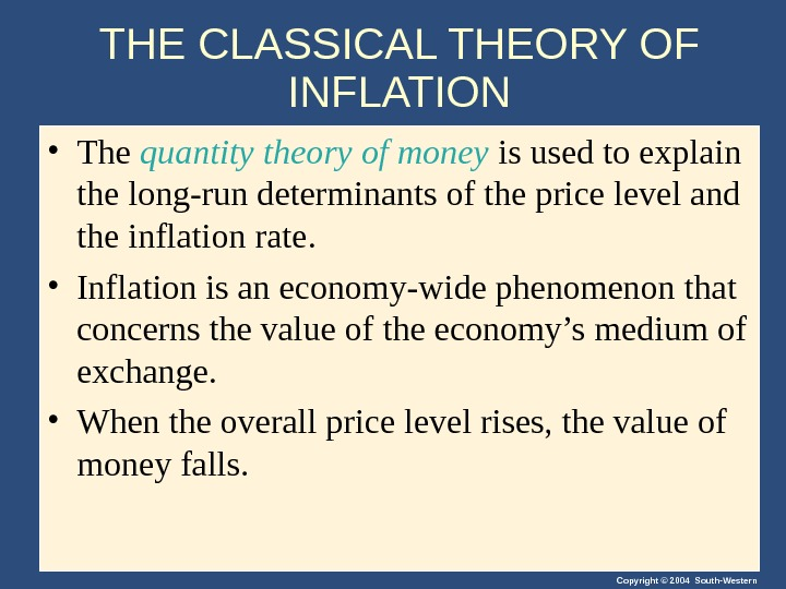 Copyright © 2004 South-Western. THE CLASSICAL THEORY OF INFLATION • The quantity theory of money is
