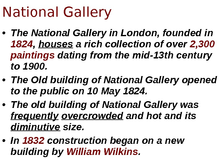 • The National Gallery in London, founded in 1824 ,  houses a rich collection