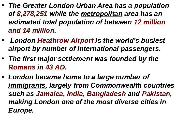 • The Greater London Urban Area has a population of 8, 278, 251 while the