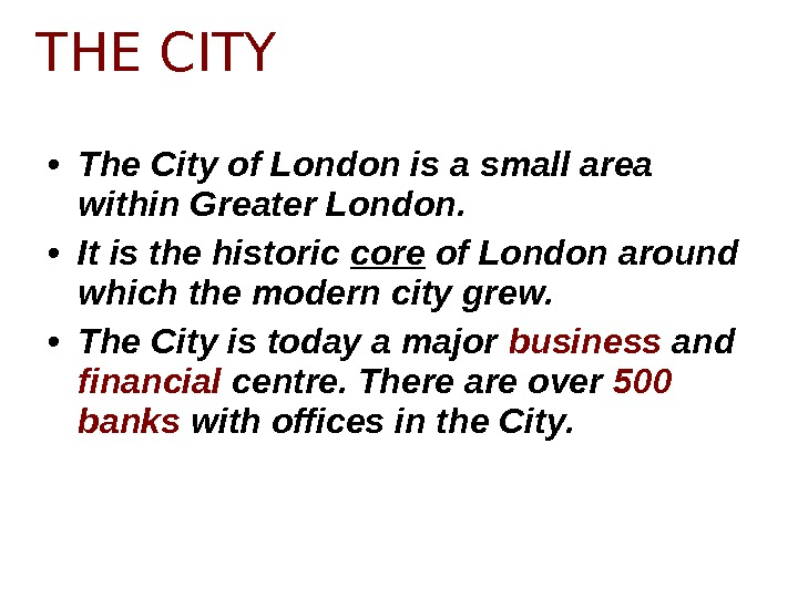 • The City of London is a small area within Greater London.  • It