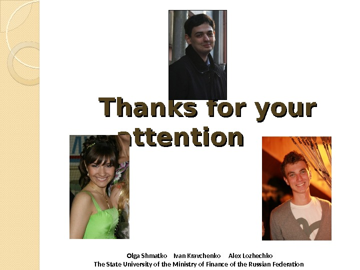 Thanks for your attention  Olga Shmatko  Ivan Kravchenko Alex Lozhechko