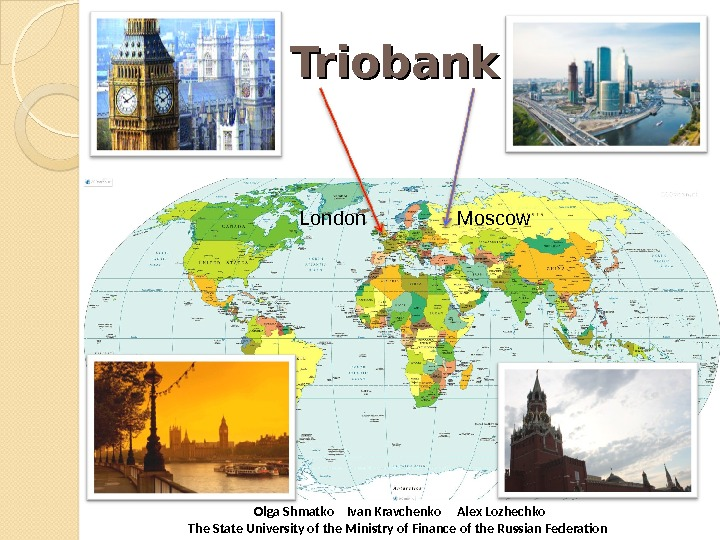 Triobank London  Olga Shmatko  Ivan Kravchenko Alex Lozhechko The State University of the Ministry