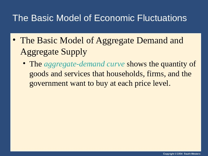 Copyright © 2004 South-Western. The Basic Model of Economic Fluctuations  • The Basic Model of
