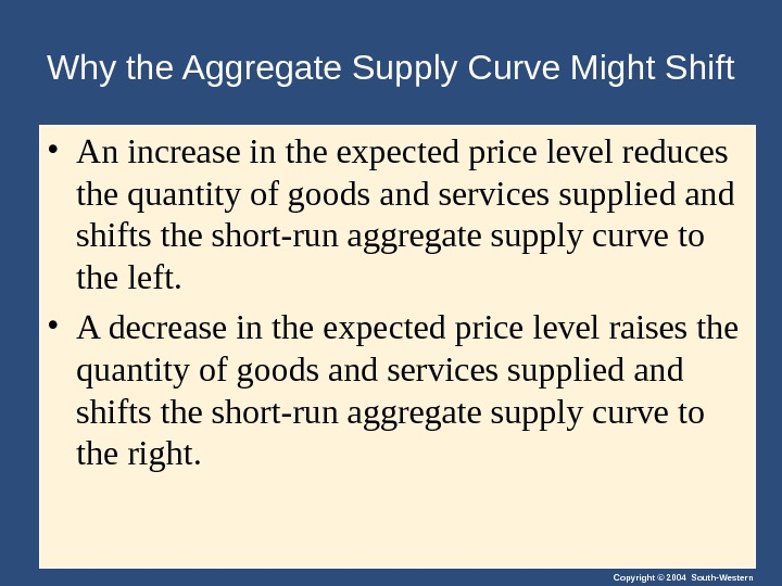Copyright © 2004 South-Western. Why the Aggregate Supply Curve Might Shift • An increase in the