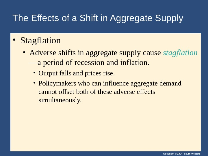 Copyright © 2004 South-Western. The Effects of a Shift in Aggregate Supply • Stagflation • Adverse
