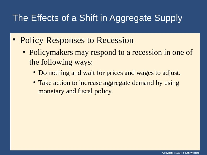 Copyright © 2004 South-Western. The Effects of a Shift in Aggregate Supply • Policy Responses to