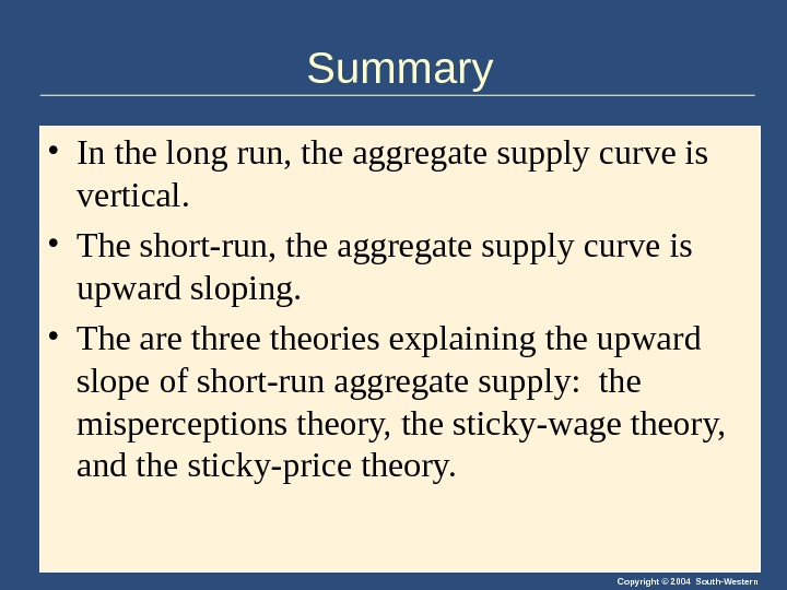 Copyright © 2004 South-Western. Summary • In the long run, the aggregate supply curve is vertical.