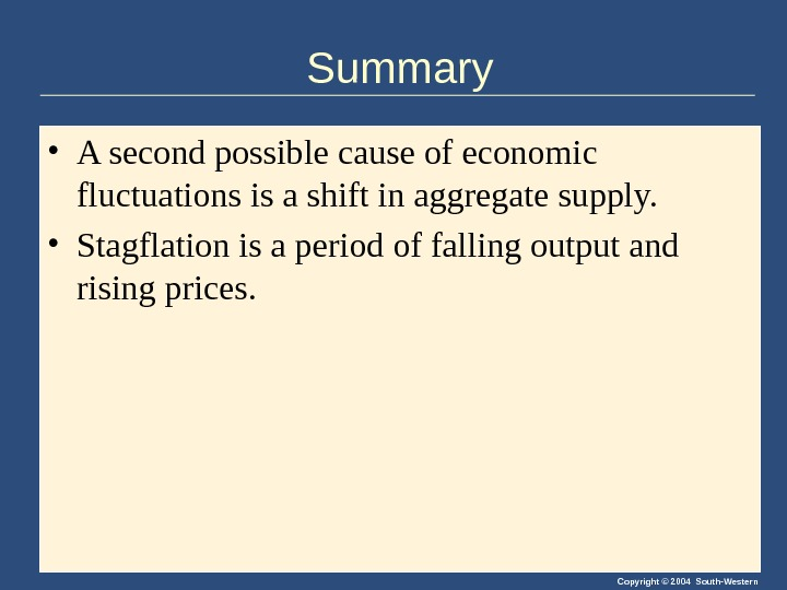 Copyright © 2004 South-Western. Summary • A second possible cause of economic fluctuations is a shift