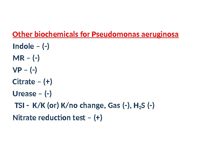 Other biochemicals for Pseudomonas aeruginosa Indole – (-) MR – (-) VP – (-) Citrate –