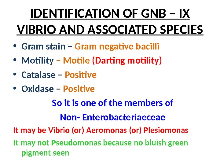 IDENTIFICATION OF GNB – IX VIBRIO AND ASSOCIATED SPECIES • Gram stain – Gram negative bacilli
