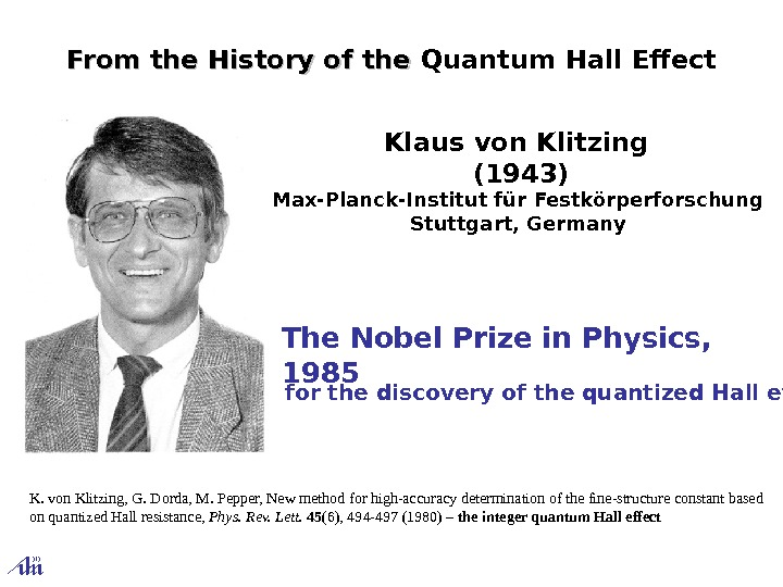 for the discovery of the quantized Hall effect Klausvon. Klitzing (1943) Max-Planck-Institut für