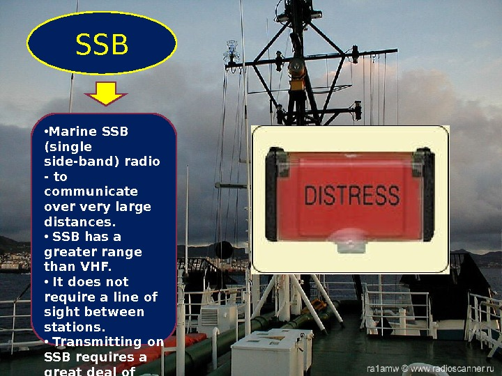 • Marine SSB (single side-band) radio - to communicate over very large distances.  •