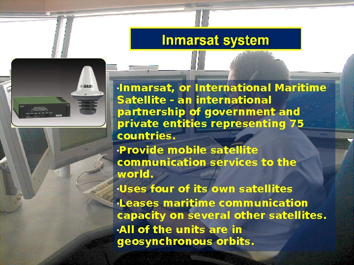 • Inmarsat, or International Maritime Satellite - an international partnership of government and private entities