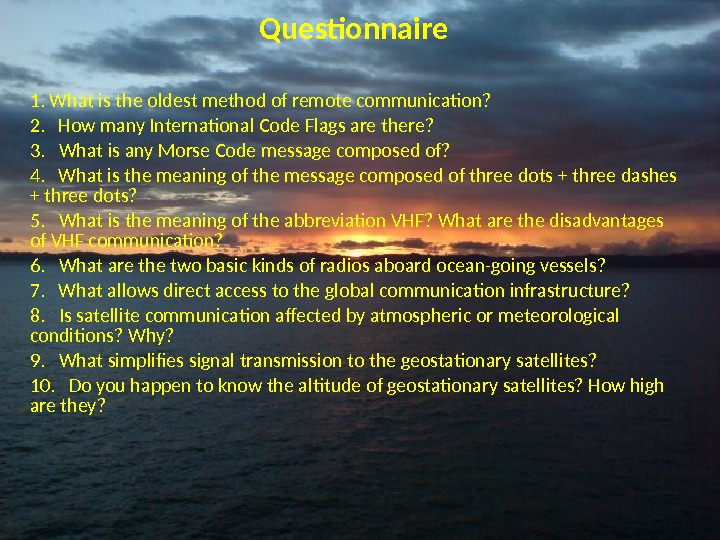Questionnaire 1. What is the oldest method of remote communication? 2.  How many International Code