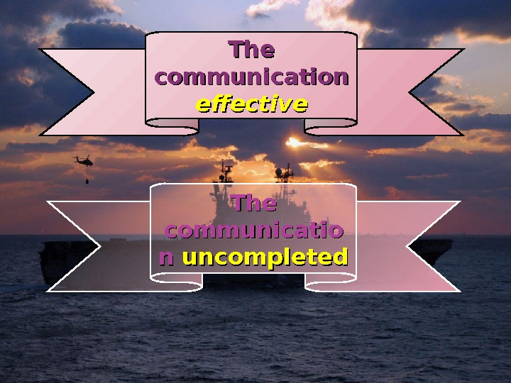 The communication effective The communicatio n n uncompleted