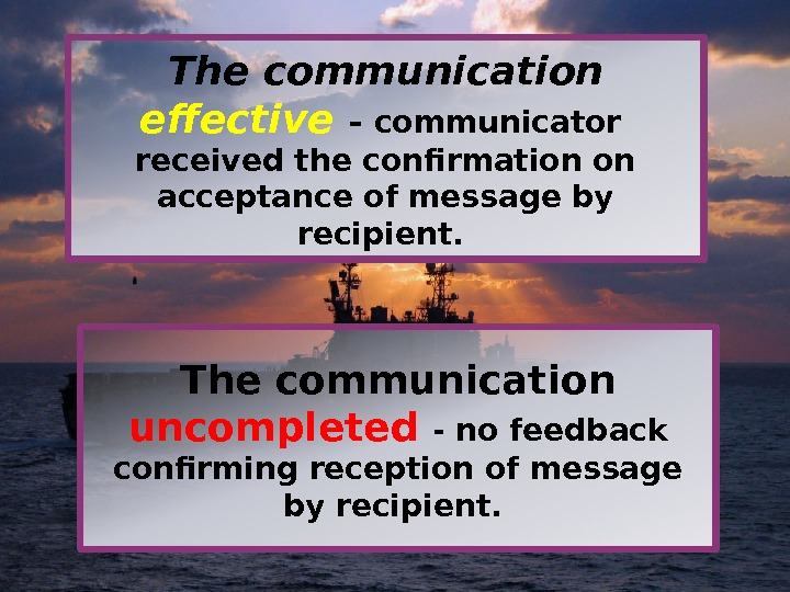 The communication uncompleted  - no feedback confirming reception of message by recipient. The communication effective