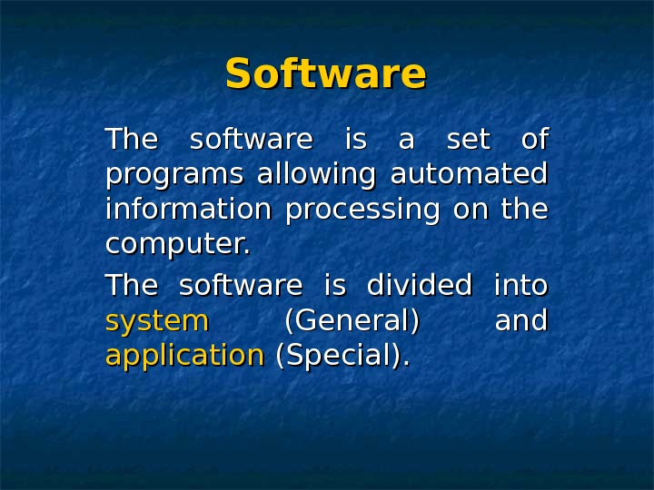 Software  The software is a set of programs allowing automated information processing on the computer.