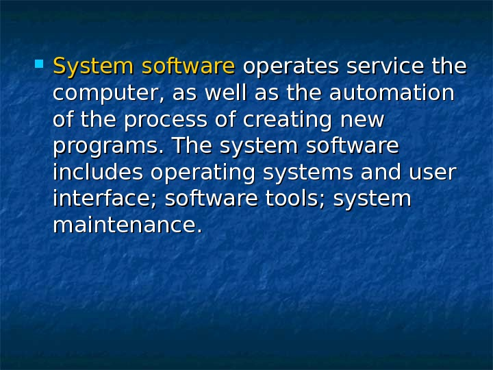 System software operates service the computer, as well as the automation of the process of