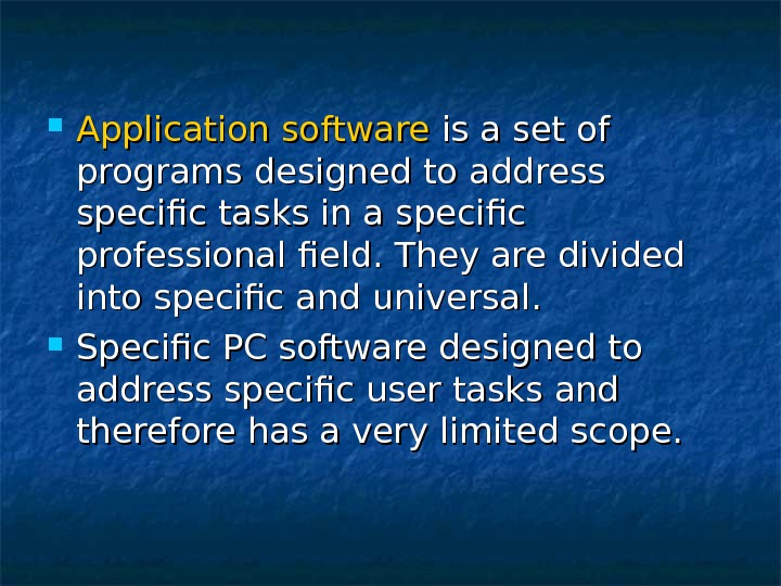 Application software is a set of programs designed to address specific tasks in a specific