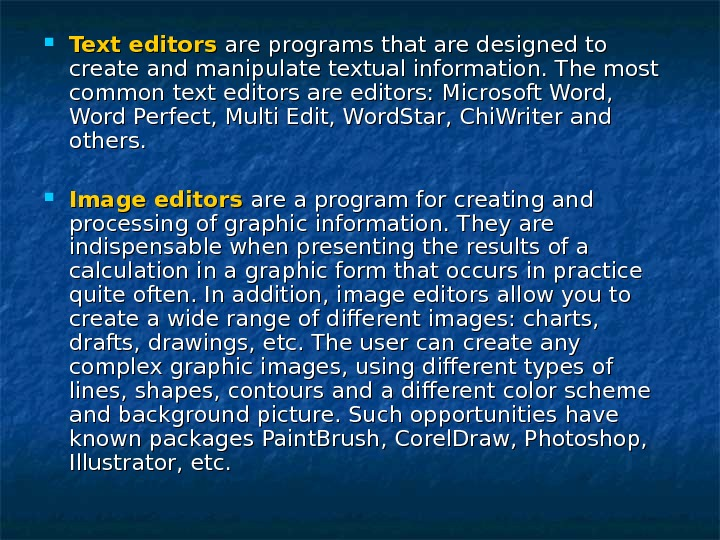 Text editors are programs that are designed to create and manipulate textual information. The most