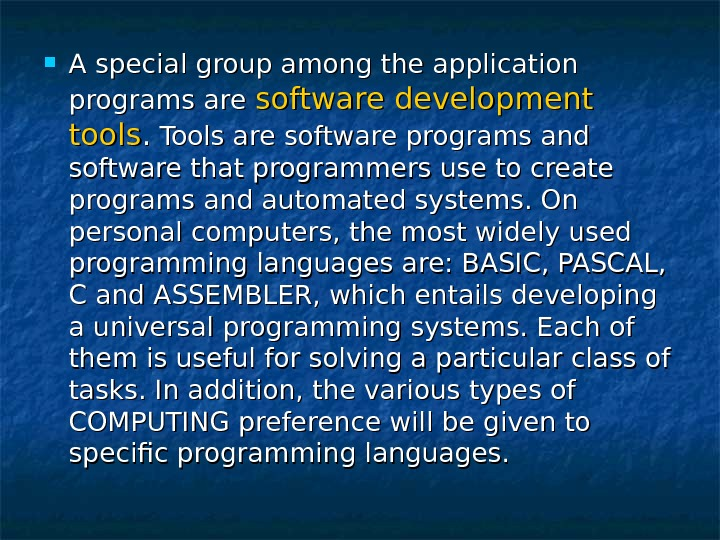 A special group among the application programs are software development tools. .  Tools are