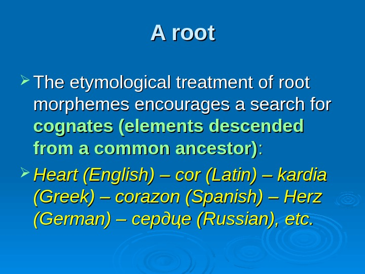 A root The etymological treatment of root morphemes encourages a search for cognates (elements