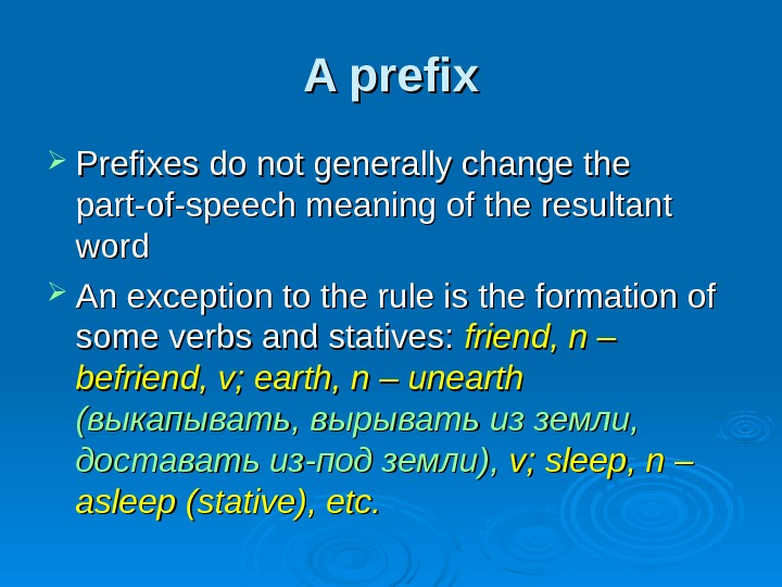 A prefix Prefixes do not generally change the part-of-speech meaning of the resultant word