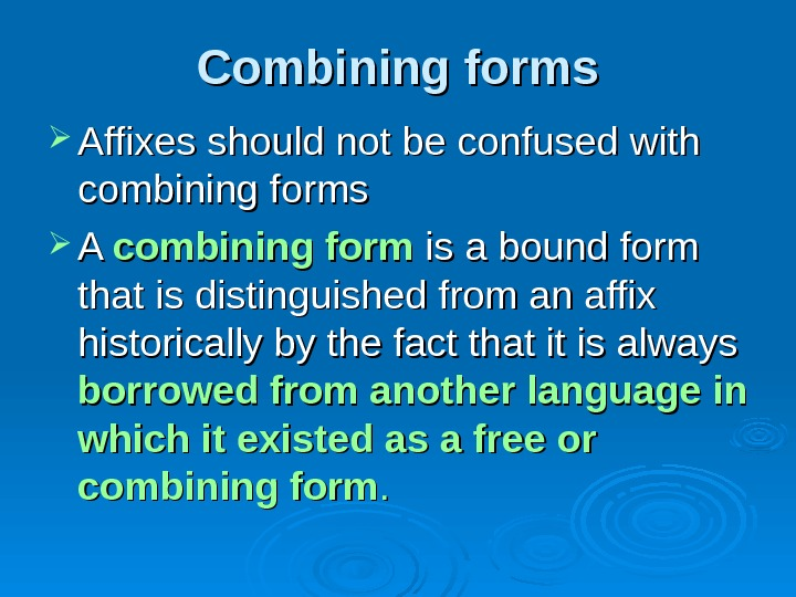 Combining forms Affixes should not be confused with combining forms  A A combining