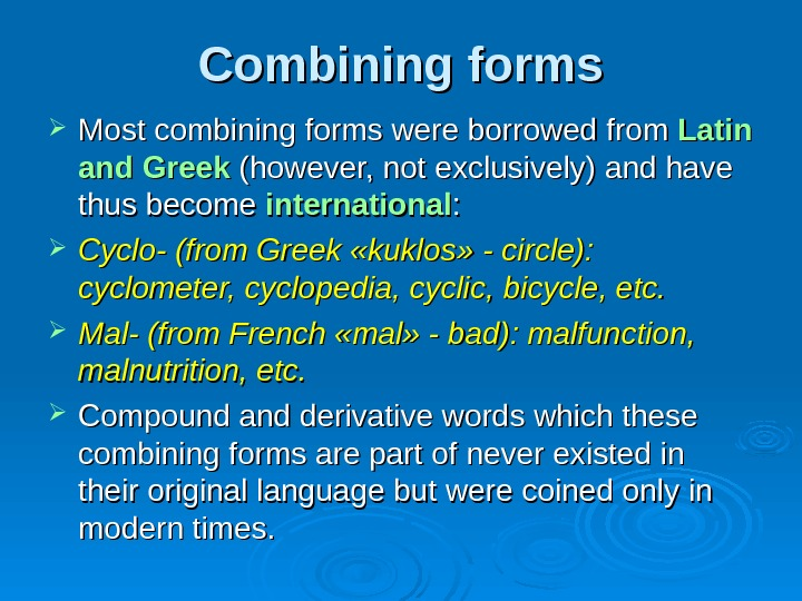 Combining forms Most combining forms were borrowed from Latin and Greek (however, not exclusively)