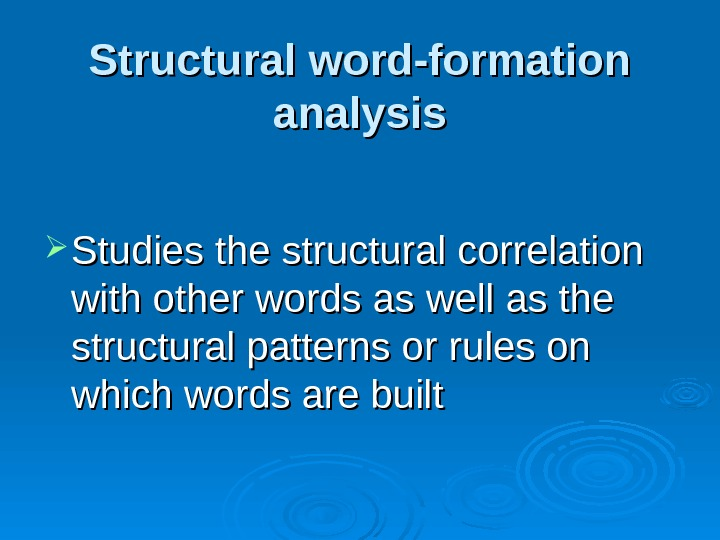 Structural word-formation analysis Studies the structural correlation with other words as well as the