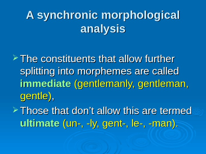 A synchronic morphological analysis The constituents that allow further splitting into morphemes are called
