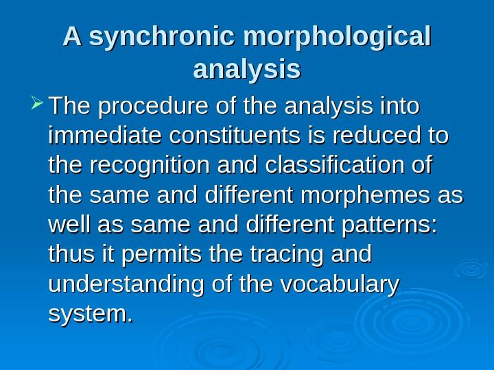 A synchronic morphological analysis The procedure of the analysis into immediate constituents is reduced